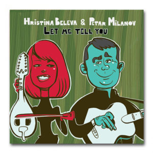 Beleva & Milanov – Let Me Tell You